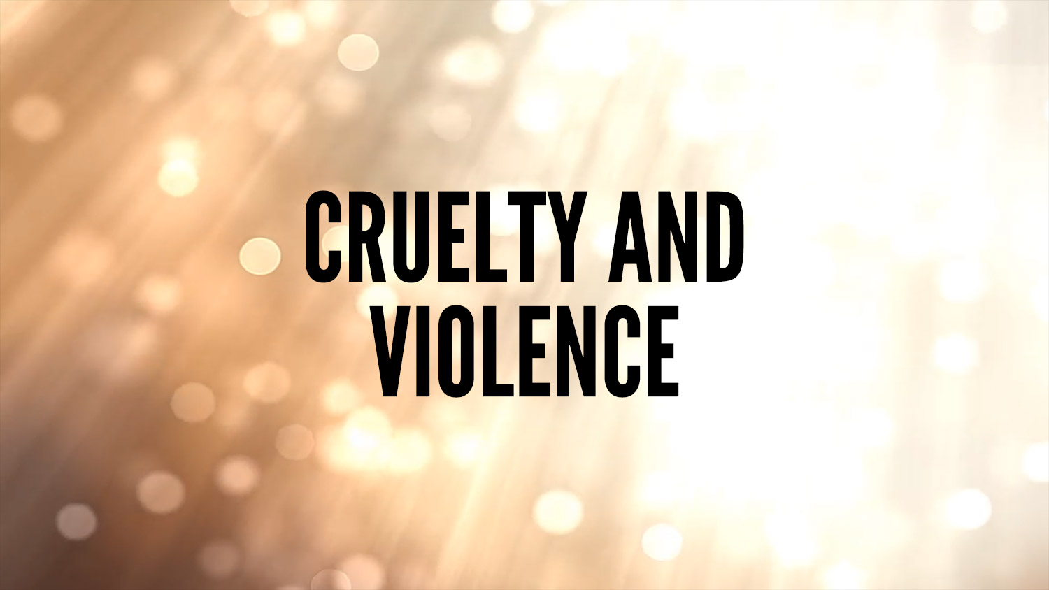 cruelty and violence