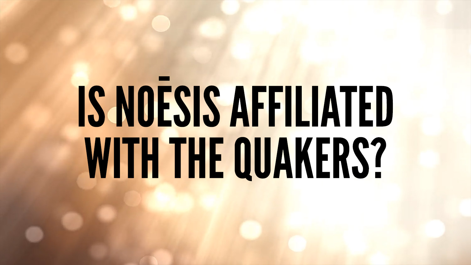 is noesis affiliated with the quakers