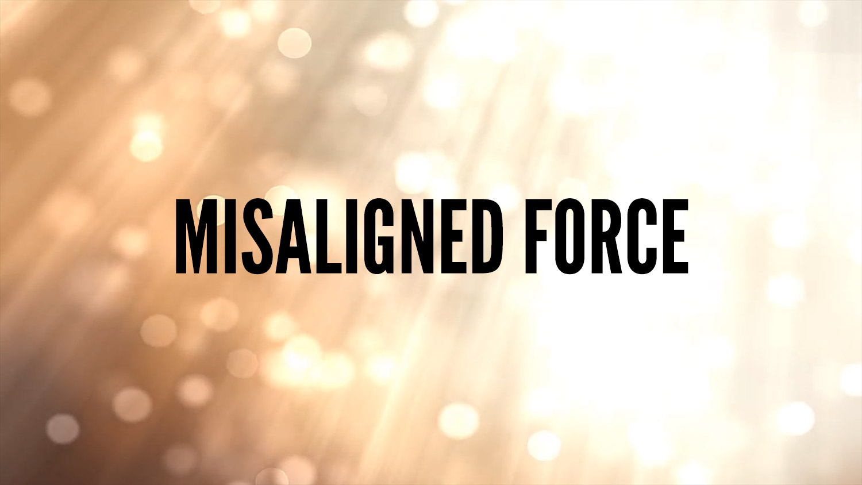 misaligned force